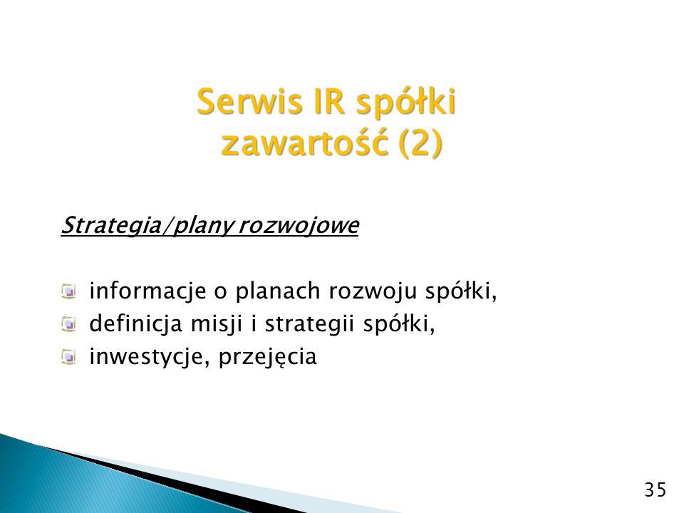 Serwis IR spółki zawartość (2) zawartość (2) Strategia/plany rozwojowe informacje o planach rozwoju spółki, definicja misji i strategii spółki, inwest