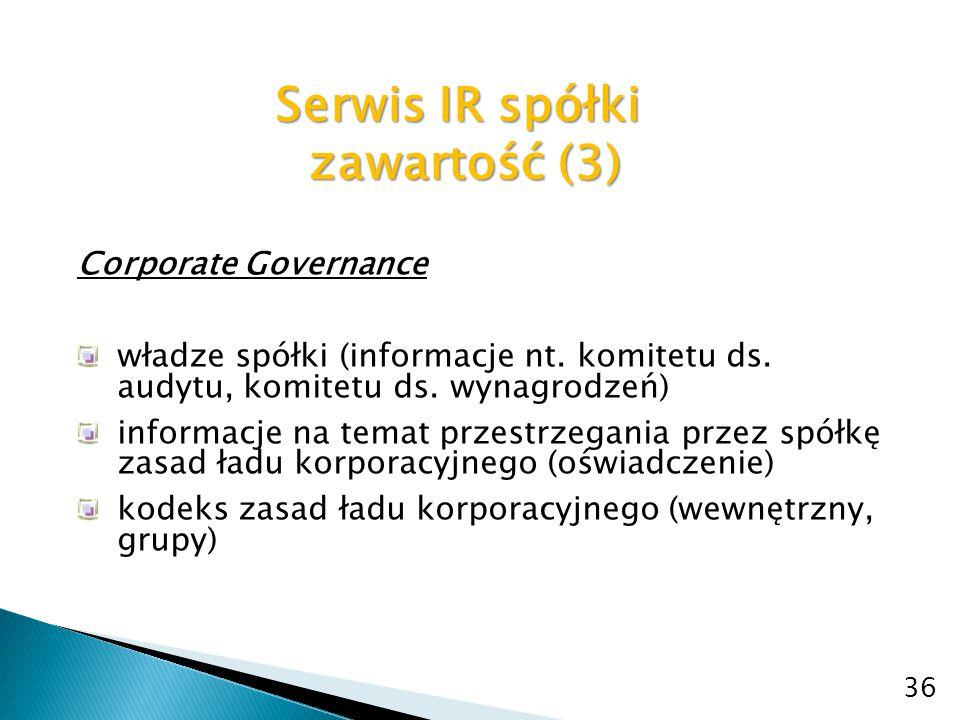 Serwis IR spółki zawartość (3) zawartość (3) Corporate Governance władze spółki (informacje nt. komitetu ds. audytu, komitetu ds. wynagrodzeń) informa