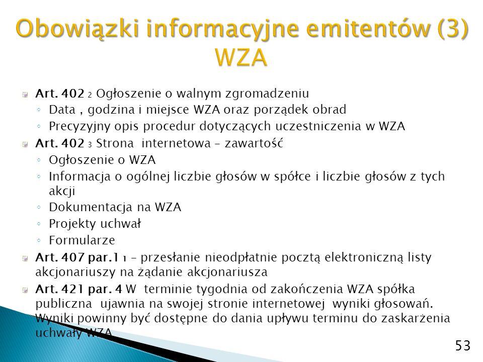 Art. 402 2 Ogłoszenie o walnym zgromadzeniu ◦ Data, godzina i miejsce WZA oraz porządek obrad ◦ Precyzyjny opis procedur dotyczących uczestniczenia w