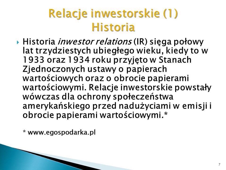  W Polsce pierwsza jednostka odpowiedzialna za kontakty z inwestorami powstała w 1993 roku (dwa lata po rozpoczęciu działalności przez Warszawską Giełdę Papierów Wartościowych)  Rynek relacji inwestorskich w Polsce młody, choć bardzo dynamiczny 8