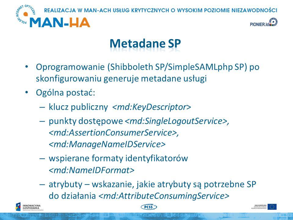 Oprogramowanie (Shibboleth SP/SimpleSAMLphp SP) po skonfigurowaniu generuje metadane usługi Ogólna postać: – klucz publiczny – punkty dostępowe,, – wspierane formaty identyfikatorów – atrybuty – wskazanie, jakie atrybuty są potrzebne SP do działania