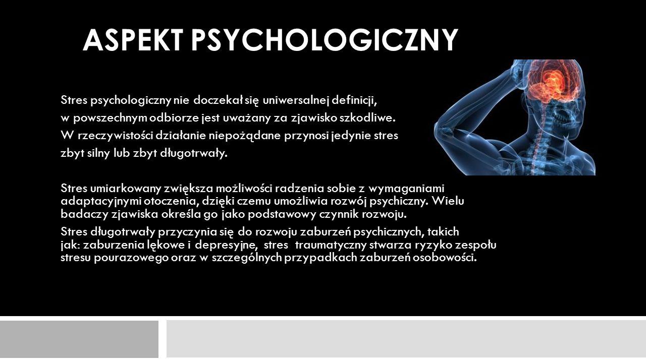 Stres psychologiczny nie doczekał się uniwersalnej definicji, w powszechnym odbiorze jest uważany za zjawisko szkodliwe. W rzeczywistości działanie ni