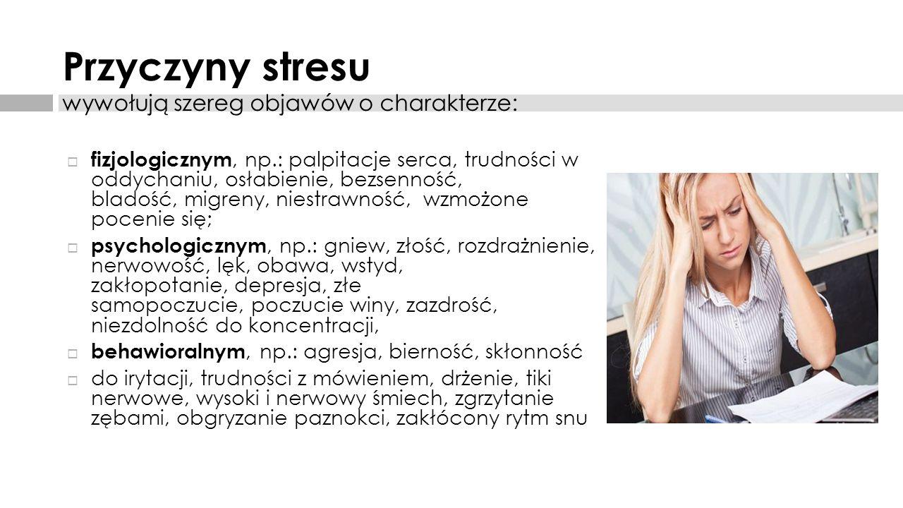 Przyczyny stresu wywołują szereg objawów o charakterze:  fizjologicznym, np.: palpitacje serca, trudności w oddychaniu, osłabienie, bezsenność, blado