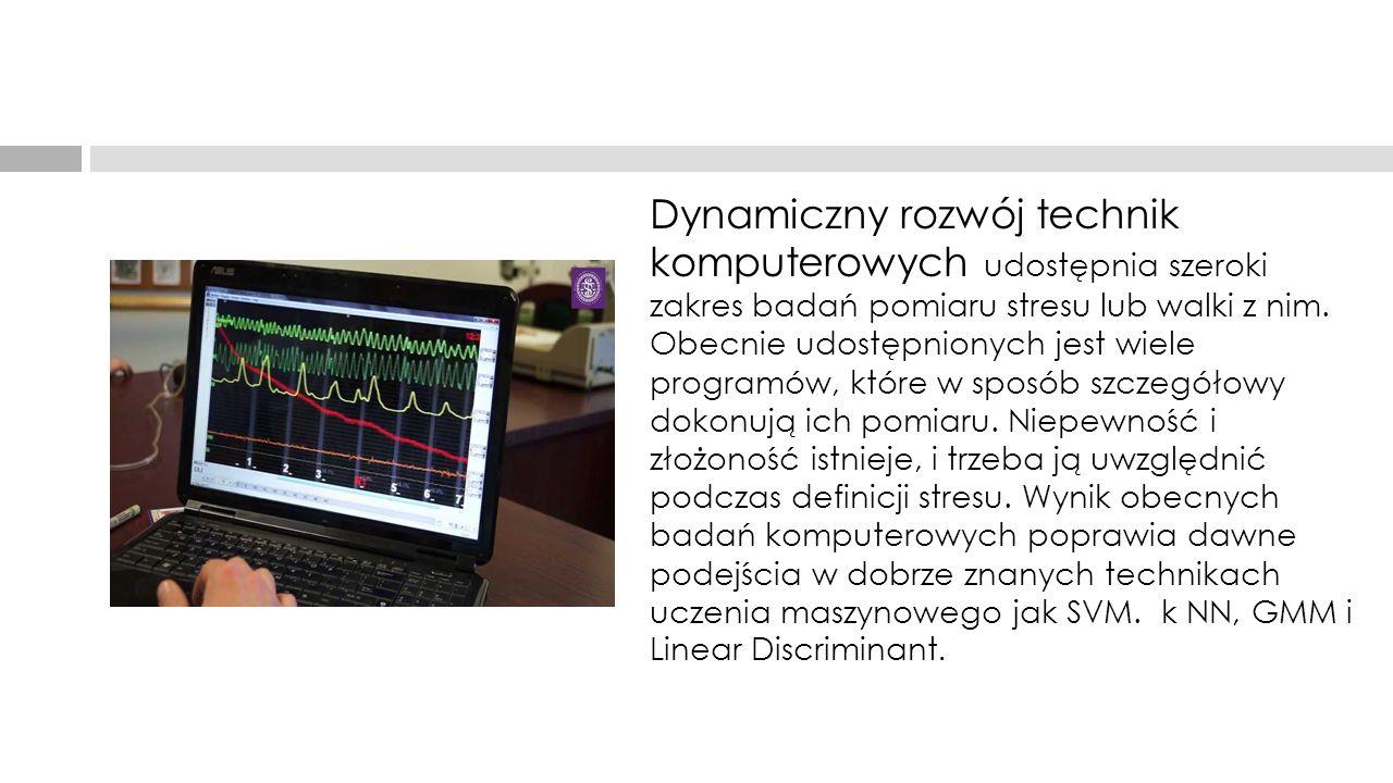 Dynamiczny rozwój technik komputerowych udostępnia szeroki zakres badań pomiaru stresu lub walki z nim. Obecnie udostępnionych jest wiele programów, k