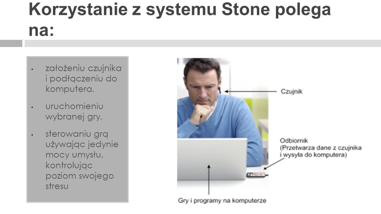 Korzystanie z systemu Stone polega na: założeniu czujnika i podłączeniu do komputera, uruchomieniu wybranej gry, sterowaniu grą używając jedynie mocy
