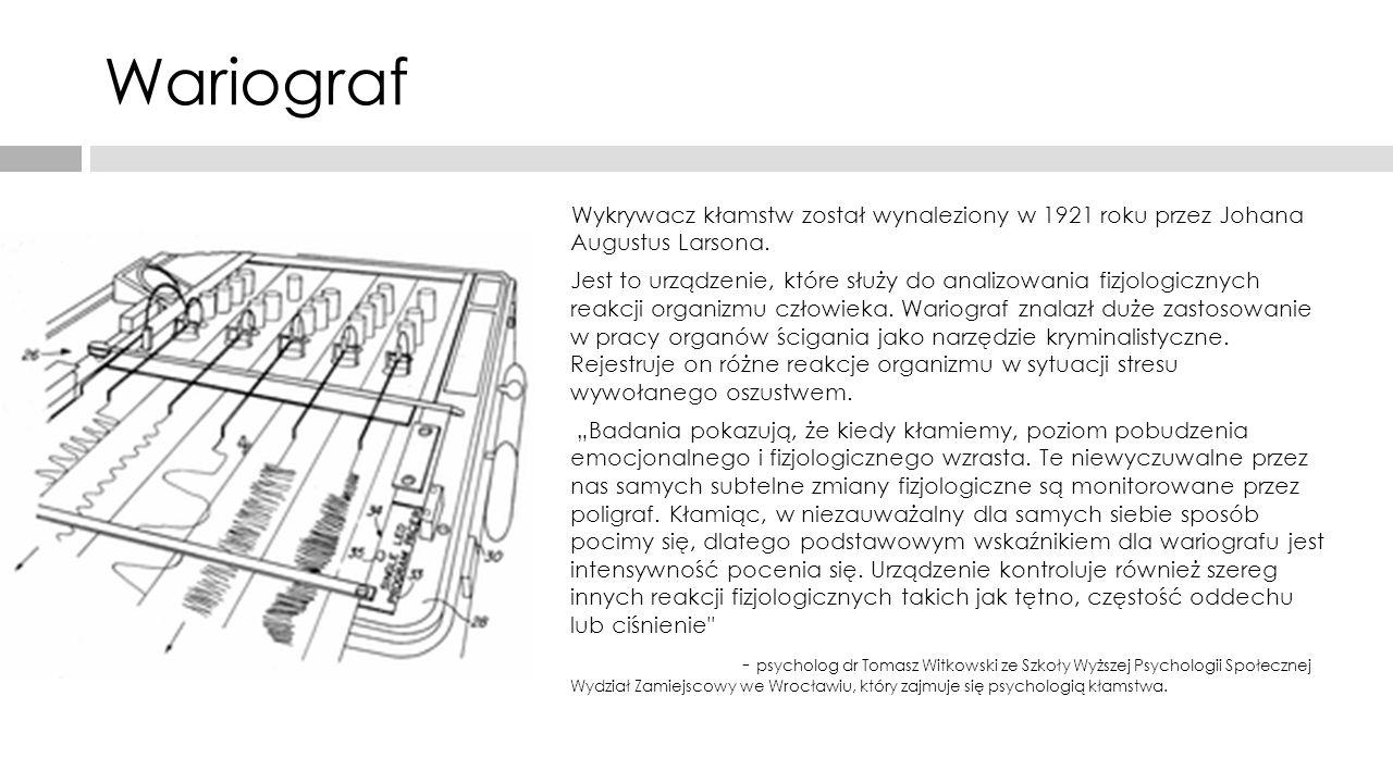 Wariograf Wykrywacz kłamstw został wynaleziony w 1921 roku przez Johana Augustus Larsona. Jest to urządzenie, które służy do analizowania fizjologiczn