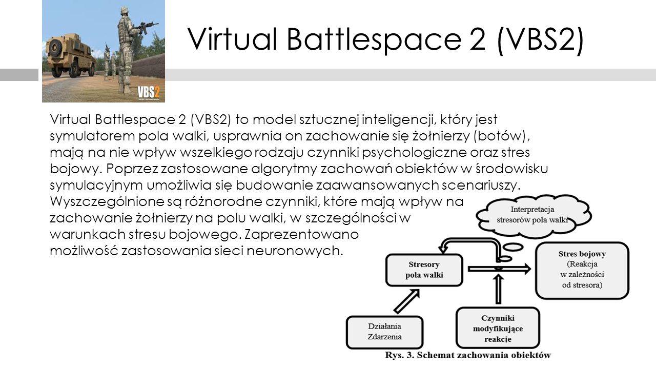 Virtual Battlespace 2 (VBS2) Virtual Battlespace 2 (VBS2) to model sztucznej inteligencji, który jest symulatorem pola walki, usprawnia on zachowanie