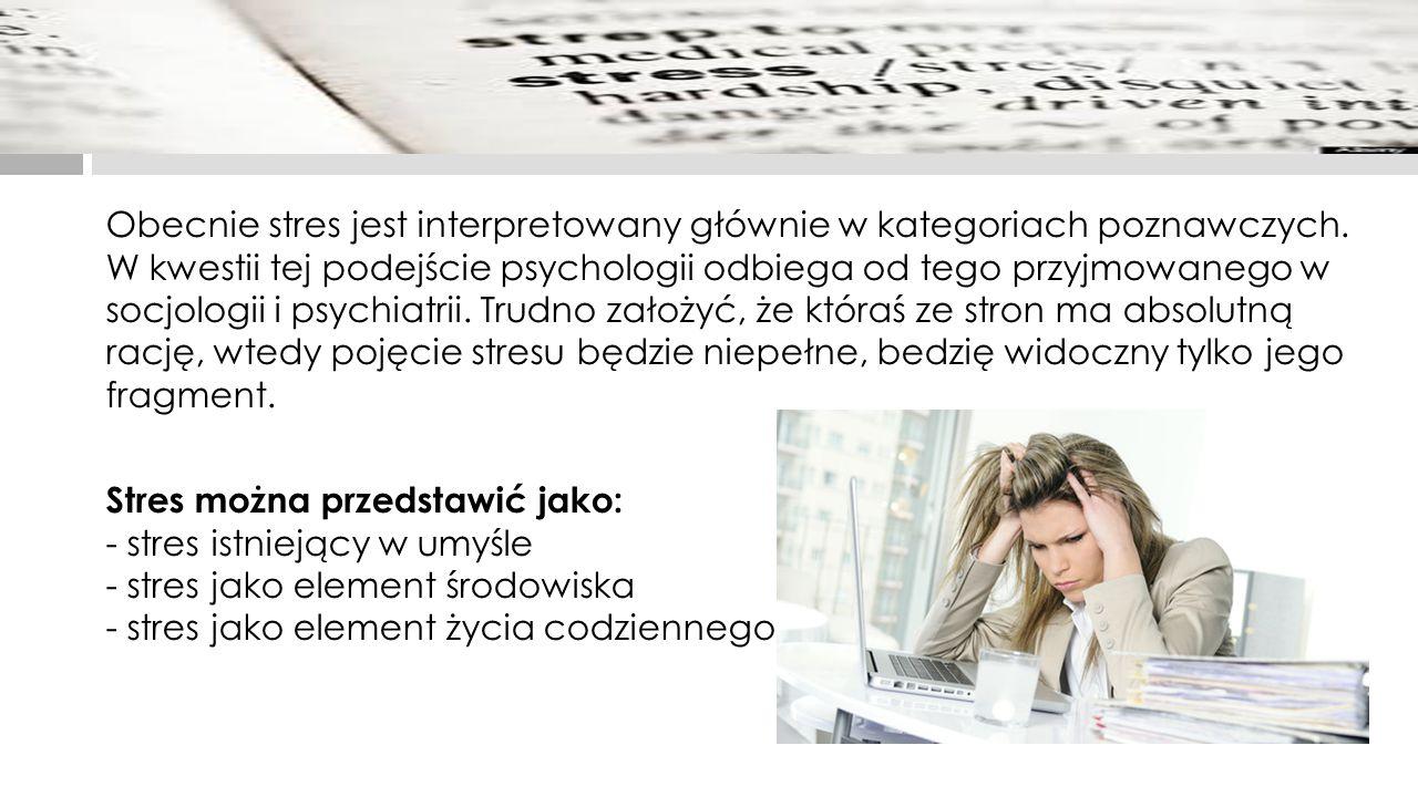 Obecnie stres jest interpretowany głównie w kategoriach poznawczych. W kwestii tej podejście psychologii odbiega od tego przyjmowanego w socjologii i