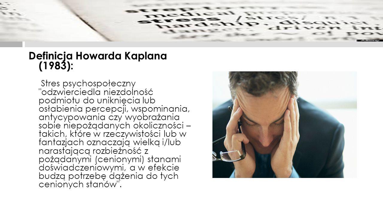 Definicja Howarda Kaplana (1983): Stres psychospołeczny
