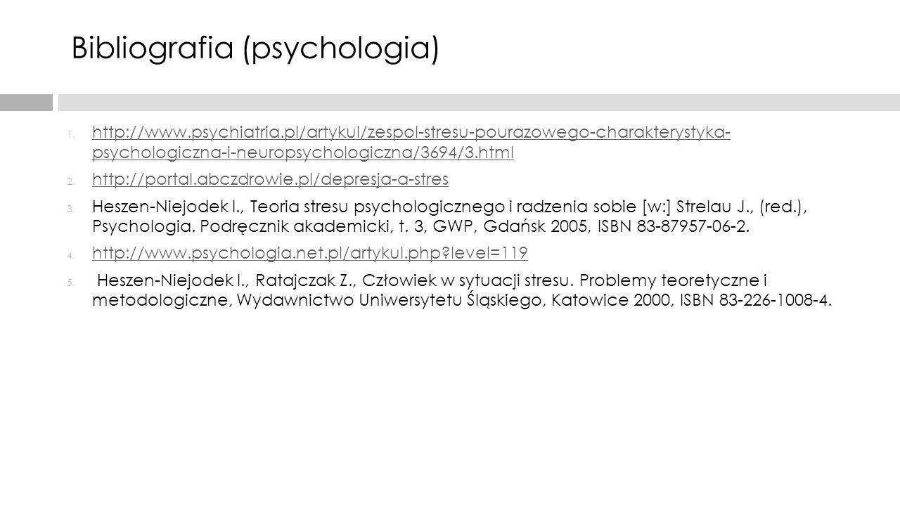Bibliografia (psychologia) 1. http://www.psychiatria.pl/artykul/zespol-stresu-pourazowego-charakterystyka- psychologiczna-i-neuropsychologiczna/3694/3