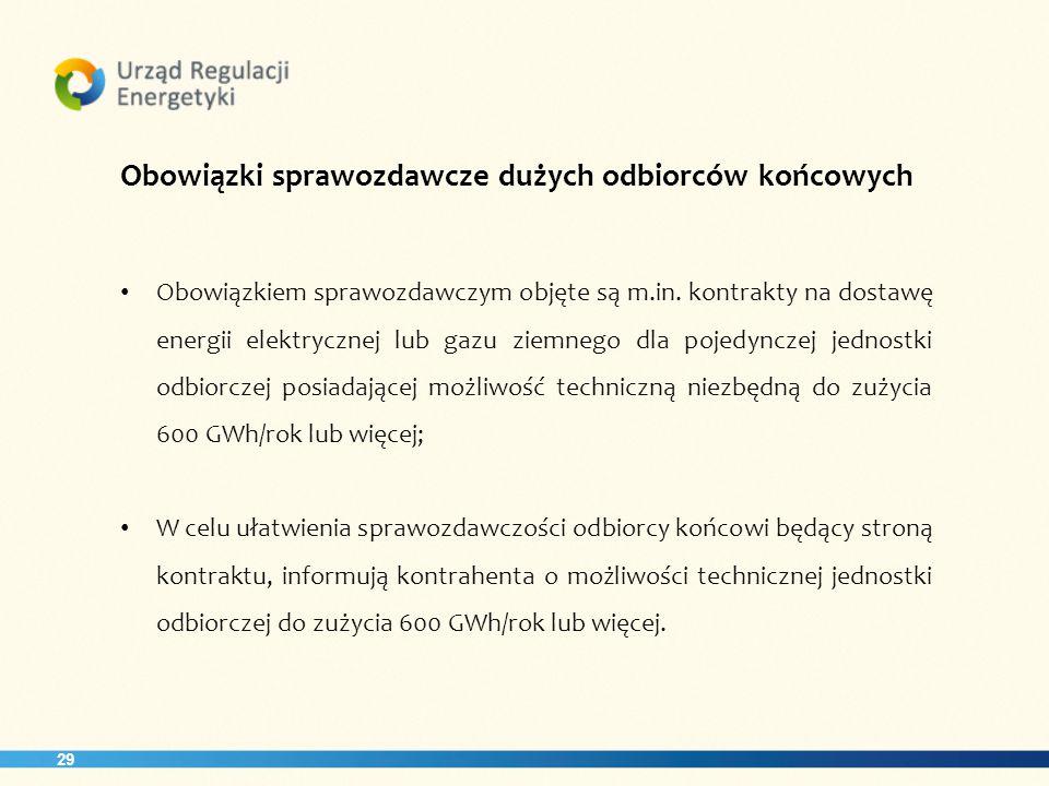 29 Obowiązki sprawozdawcze dużych odbiorców końcowych Obowiązkiem sprawozdawczym objęte są m.in.