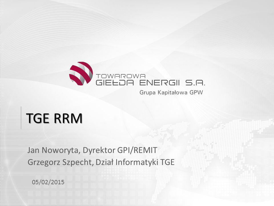 TGE RRM Jan Noworyta, Dyrektor GPI/REMIT Grzegorz Szpecht, Dział Informatyki TGE 05/02/2015