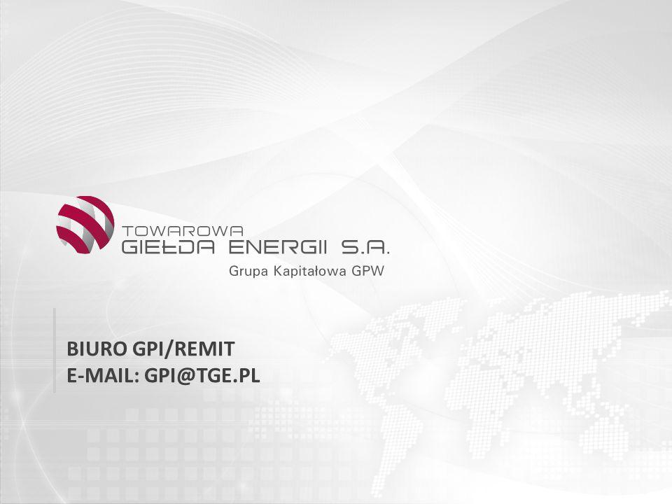BIURO GPI/REMIT E-MAIL: GPI@TGE.PL