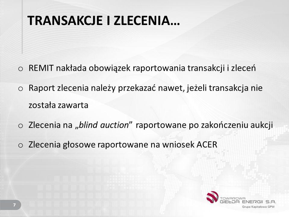 """TRANSAKCJE I ZLECENIA… o REMIT nakłada obowiązek raportowania transakcji i zleceń o Raport zlecenia należy przekazać nawet, jeżeli transakcja nie została zawarta o Zlecenia na """"blind auction raportowane po zakończeniu aukcji o Zlecenia głosowe raportowane na wniosek ACER 7"""