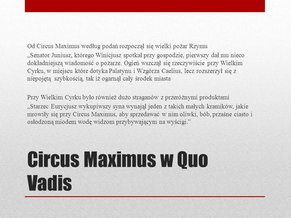 """Circus Maximus w Quo Vadis Od Circus Maximus według podań rozpoczął się wielki pożar Rzymu """"Senator Juniusz, którego Winicjusz spotkał przy gospodzie,"""