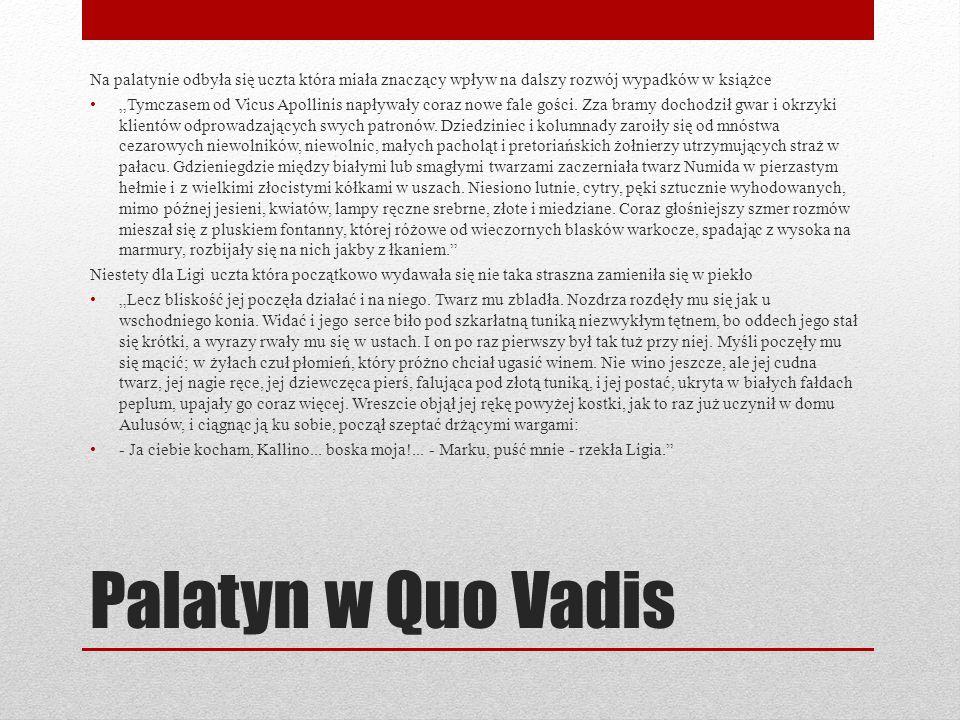 """Palatyn w Quo Vadis Na palatynie odbyła się uczta która miała znaczący wpływ na dalszy rozwój wypadków w książce """"Tymczasem od Vicus Apollinis napływa"""