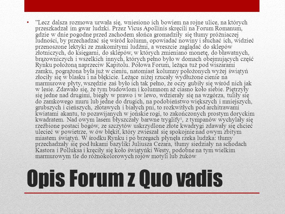 """Opis Forum z Quo vadis """"Lecz dalsza rozmowa urwała się, wniesiono ich bowiem na rojne ulice, na których przeszka dz ał im gwar lu dz ki. Przez Vicus Apo"""