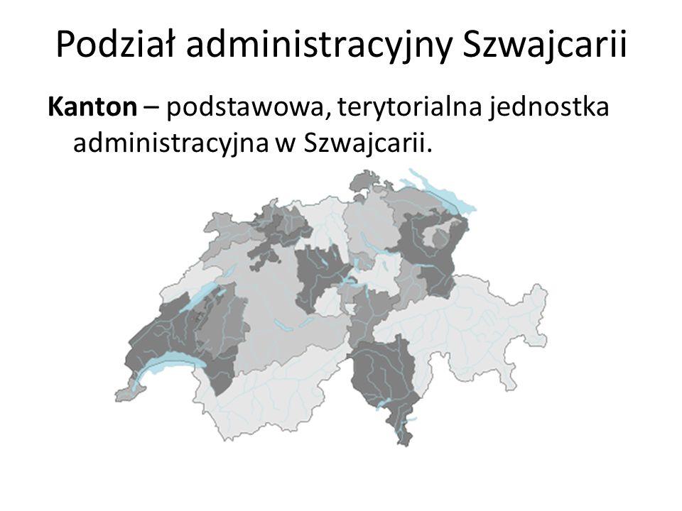 Podział administracyjny Szwajcarii Kanton – podstawowa, terytorialna jednostka administracyjna w Szwajcarii.