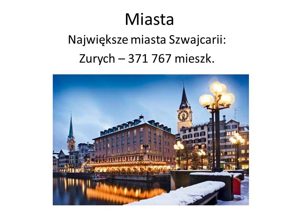 Miasta Największe miasta Szwajcarii: Zurych – 371 767 mieszk.