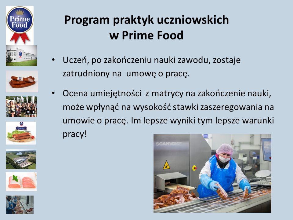 Program praktyk uczniowskich w Prime Food Uczeń, po zakończeniu nauki zawodu, zostaje zatrudniony na umowę o pracę. Ocena umiejętności z matrycy na za
