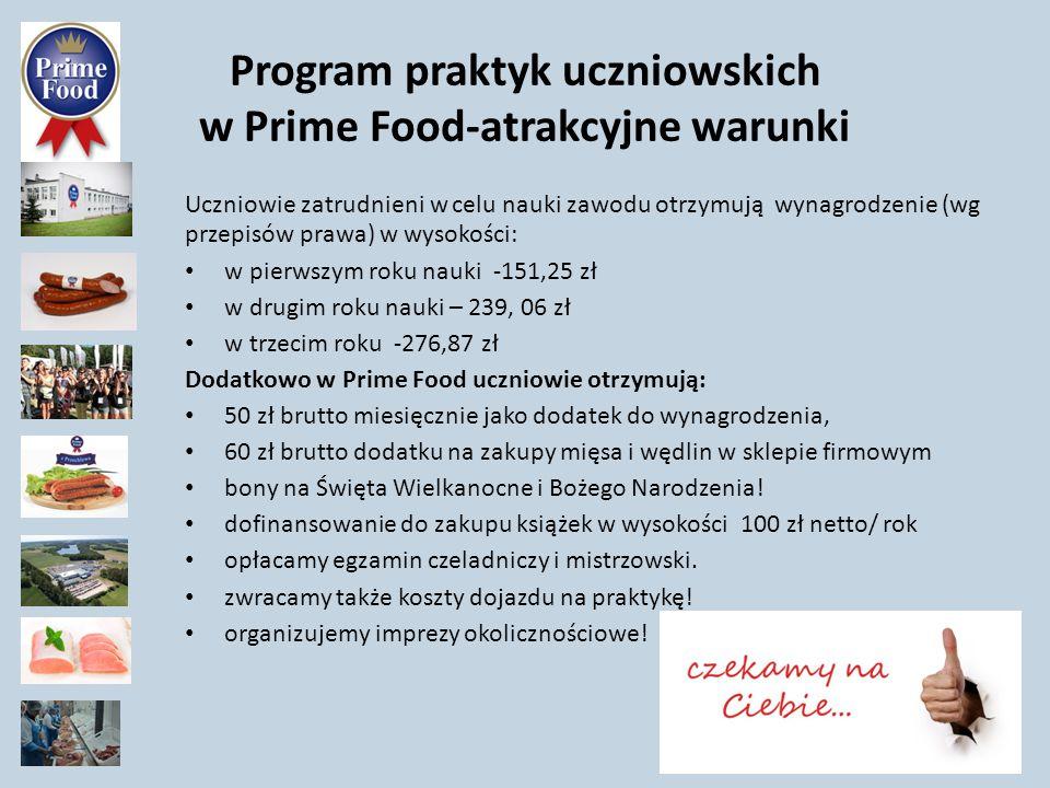 Program praktyk uczniowskich w Prime Food-atrakcyjne warunki Uczniowie zatrudnieni w celu nauki zawodu otrzymują wynagrodzenie (wg przepisów prawa) w