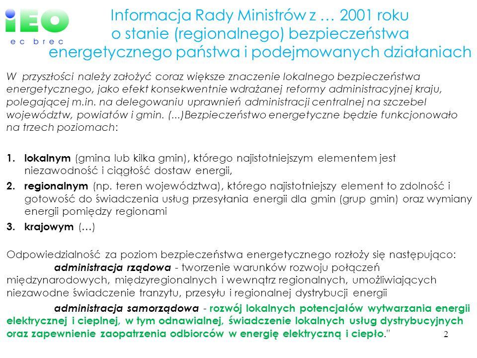 Informacja Rady Ministrów z … 2001 roku o stanie (regionalnego) bezpieczeństwa energetycznego państwa i podejmowanych działaniach W przyszłości należy założyć coraz większe znaczenie lokalnego bezpieczeństwa energetycznego, jako efekt konsekwentnie wdrażanej reformy administracyjnej kraju, polegającej m.in.