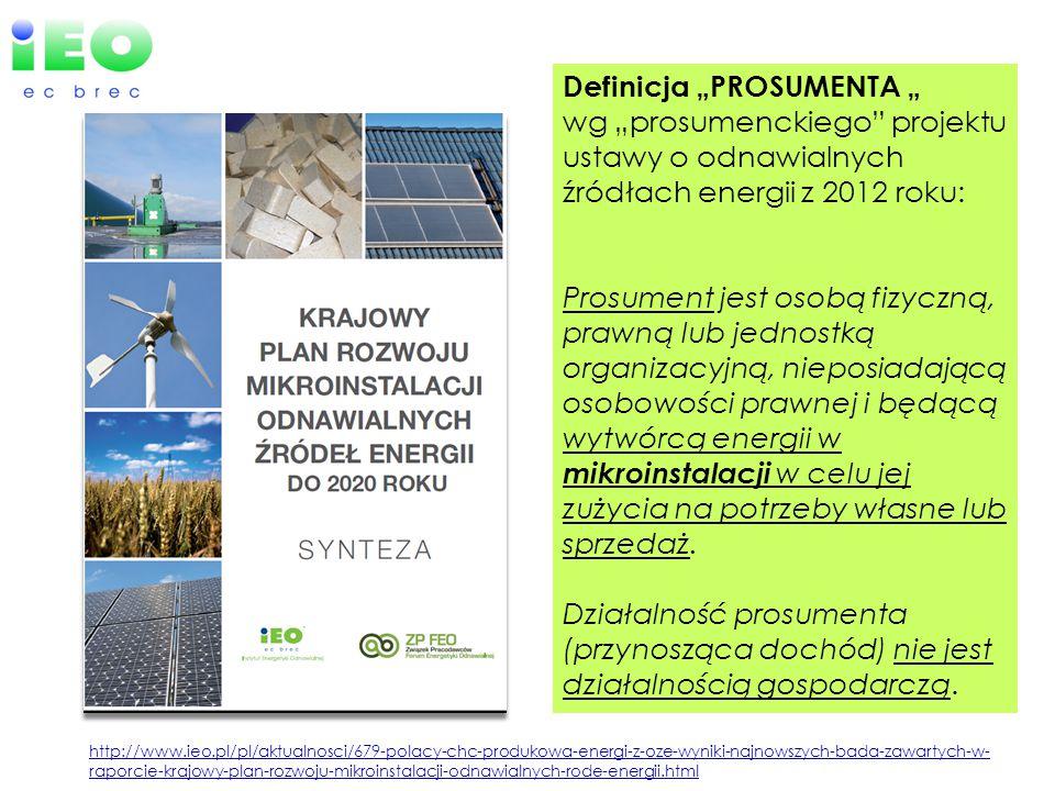 """Definicja """"PROSUMENTA """" wg """"prosumenckiego projektu ustawy o odnawialnych źródłach energii z 2012 roku: Prosument jest osobą fizyczną, prawną lub jednostką organizacyjną, nieposiadającą osobowości prawnej i będącą wytwórcą energii w mikroinstalacji w celu jej zużycia na potrzeby własne lub sprzedaż."""