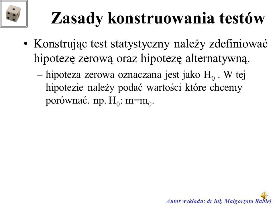 Autor wykładu: dr inż. Małgorzata Rabiej Test statystyczny to reguła postępowania do sprawdzenia prawdziwości hipotezy statystycznej na podstawie wyni