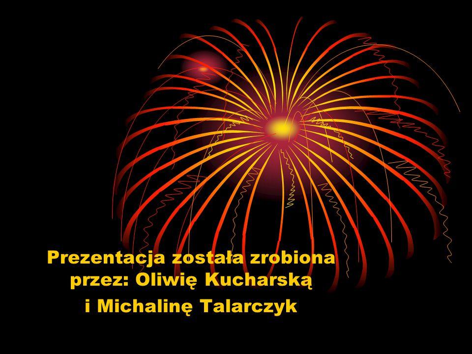 Prezentacja została zrobiona przez: Oliwię Kucharską i Michalinę Talarczyk