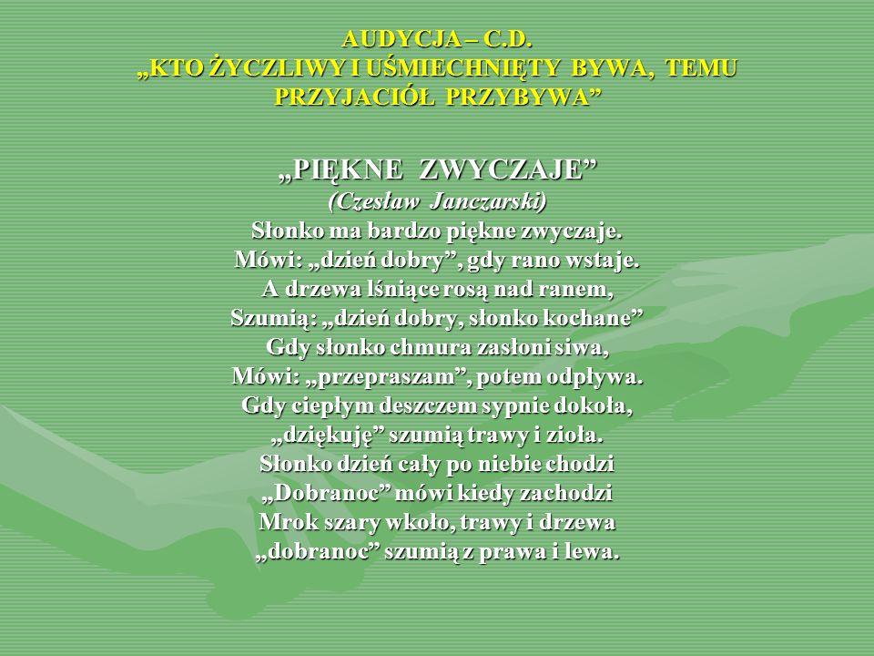 """""""PIĘKNE ZWYCZAJE"""" (Czesław Janczarski) Słonko ma bardzo piękne zwyczaje. Mówi: """"dzień dobry"""", gdy rano wstaje. A drzewa lśniące rosą nad ranem, Szumią"""