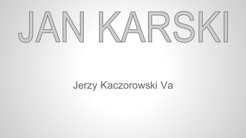 NARODZINY Prawdziwe imię Jana Karskiego: Jan Romuald Kozielewski.