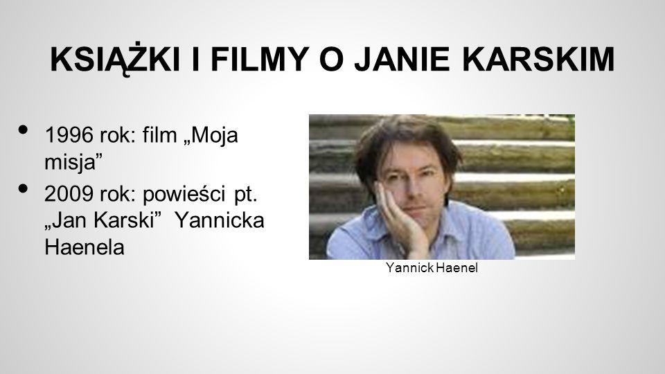 """KSIĄŻKI I FILMY O JANIE KARSKIM 1996 rok: film """"Moja misja"""" 2009 rok: powieści pt. """"Jan Karski"""" Yannicka Haenela Yannick Haenel"""