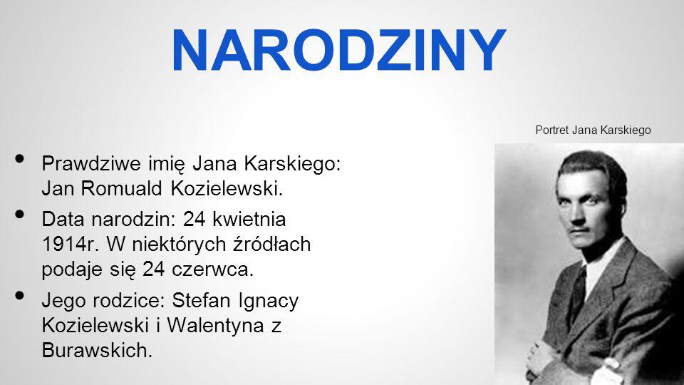 NARODZINY Prawdziwe imię Jana Karskiego: Jan Romuald Kozielewski. Data narodzin: 24 kwietnia 1914r. W niektórych źródłach podaje się 24 czerwca. Jego