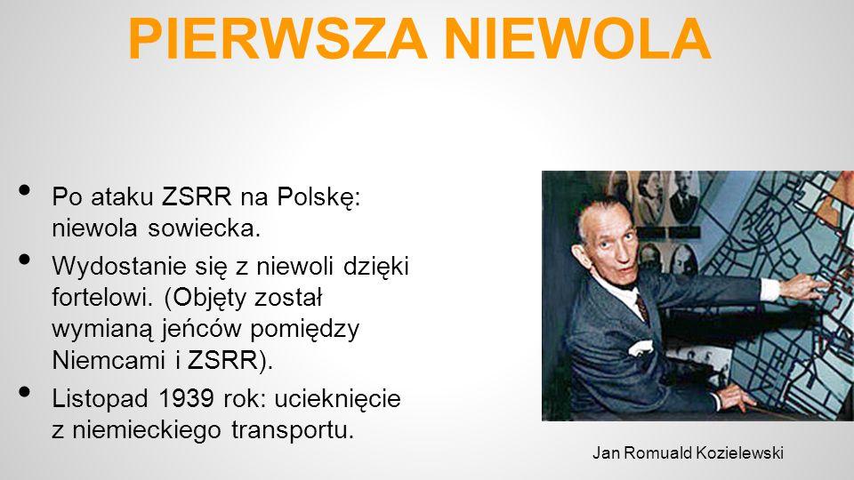 PIERWSZA NIEWOLA Po ataku ZSRR na Polskę: niewola sowiecka. Wydostanie się z niewoli dzięki fortelowi. (Objęty został wymianą jeńców pomiędzy Niemcami