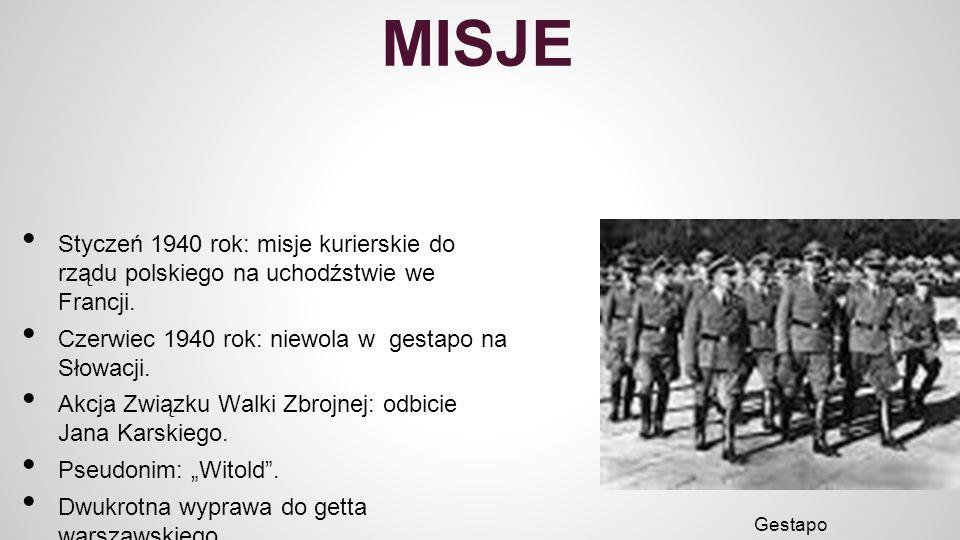MISJE Styczeń 1940 rok: misje kurierskie do rządu polskiego na uchodźstwie we Francji. Czerwiec 1940 rok: niewola w gestapo na Słowacji. Akcja Związku