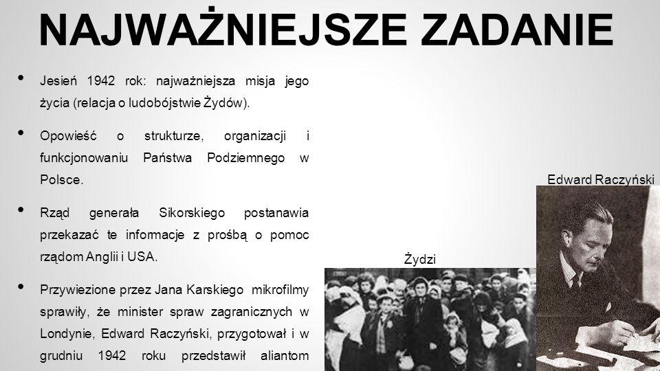 NAJWAŻNIEJSZE ZADANIE Jesień 1942 rok: najważniejsza misja jego życia (relacja o ludobójstwie Żydów). Opowieść o strukturze, organizacji i funkcjonowa