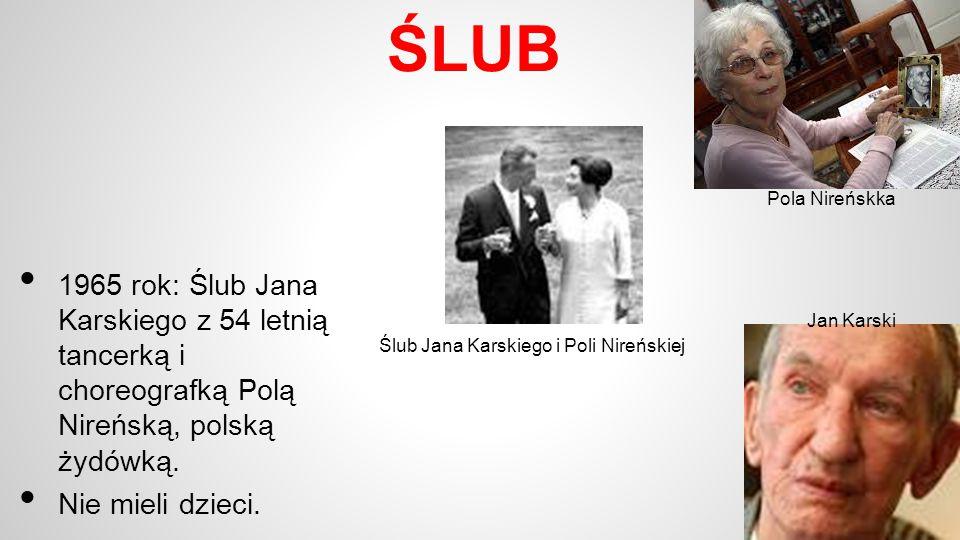 ŚLUB 1965 rok: Ślub Jana Karskiego z 54 letnią tancerką i choreografką Polą Nireńską, polską żydówką. Nie mieli dzieci. Ślub Jana Karskiego i Poli Nir