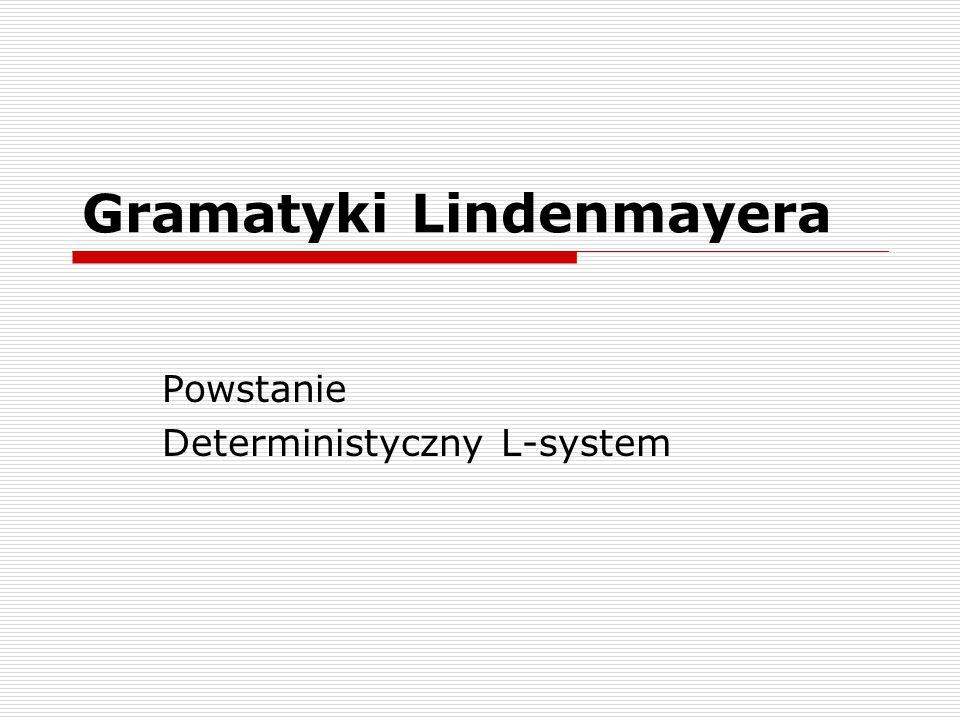Gramatyki Lindenmayera  Inna nazwa to równolegle przepisujące systemu lub L-systemy,  Twórcą jest biolog Aristid Lindenmayer, który w 1968 roku stworzył formalny sposób opisu wzrostu roślin.