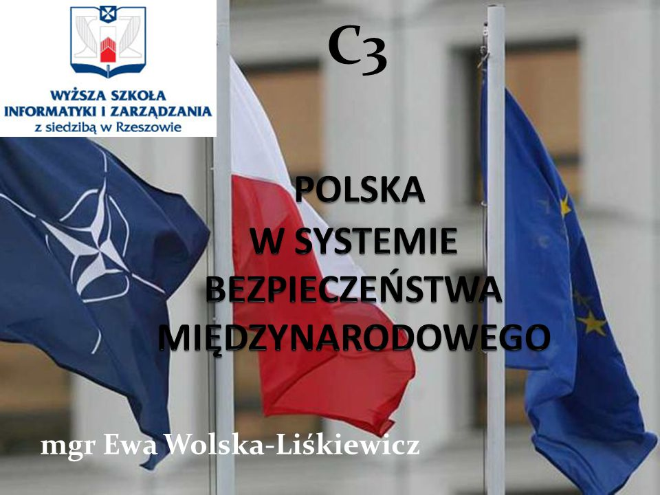  Polska we wspólnocie obronnej NATO  Polska w Unii Europejskiej  Trójkąt Weimarski  Grupa Wyszehradzka  Współpraca bałtycka  Partnerstwo Wschodnie Zagadnienia