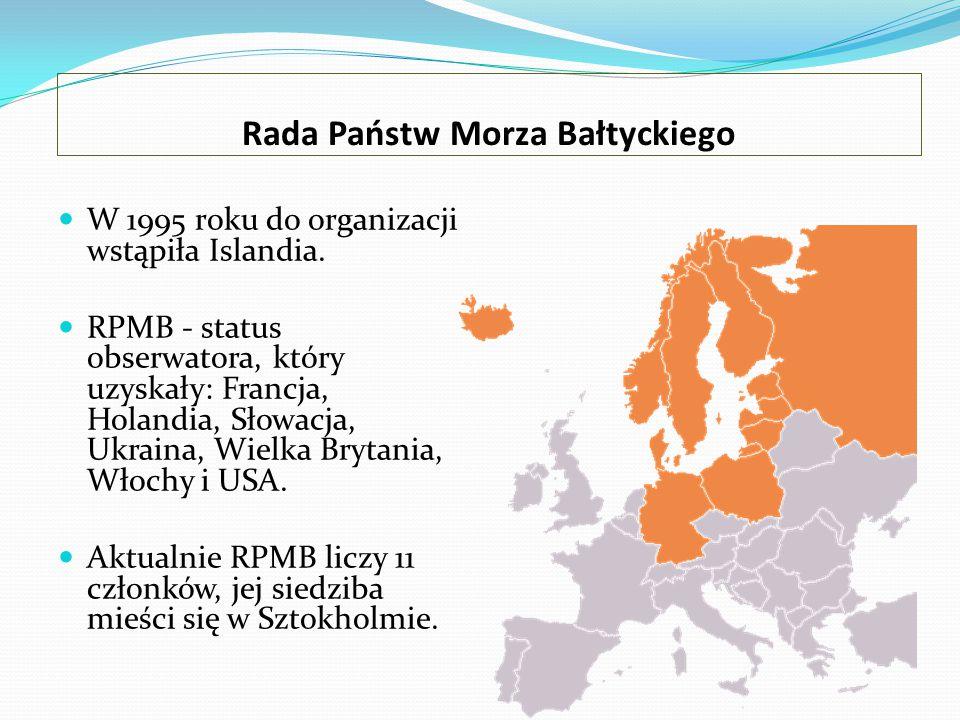 Rada Państw Morza Bałtyckiego W 1995 roku do organizacji wstąpiła Islandia. RPMB - status obserwatora, który uzyskały: Francja, Holandia, Słowacja, Uk