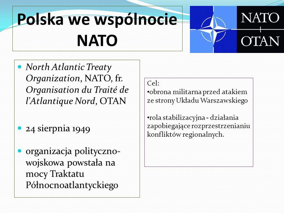 Polska we wspólnocie NATO North Atlantic Treaty Organization, NATO, fr. Organisation du Traité de l'Atlantique Nord, OTAN 24 sierpnia 1949 organizacja