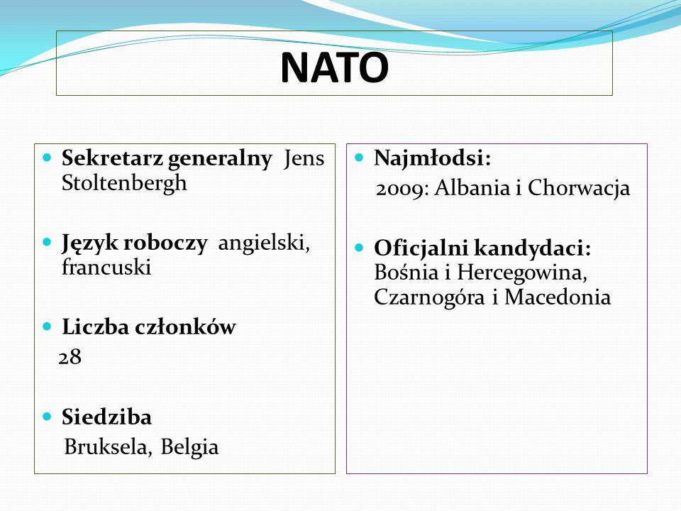 NATO Sekretarz generalny Jens Stoltenbergh Język roboczy angielski, francuski Liczba członków 28 Siedziba Bruksela, Belgia Najmłodsi: 2009: Albania i