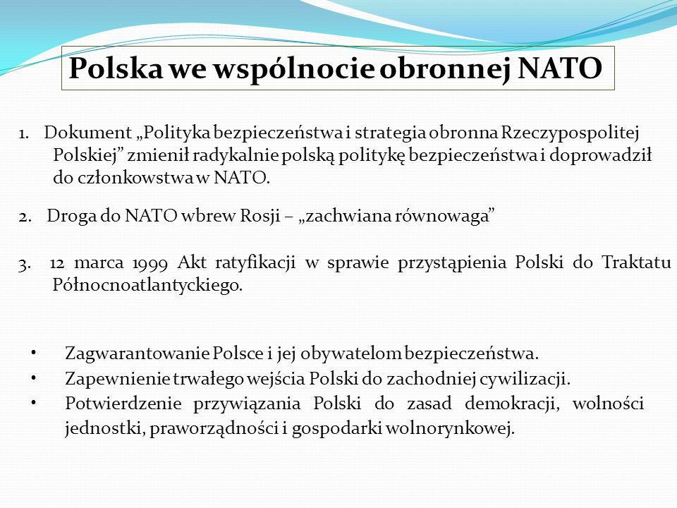 Polska we wspólnocie obronnej NATO 3. 12 marca 1999 Akt ratyfikacji w sprawie przystąpienia Polski do Traktatu Północnoatlantyckiego. 2. Droga do NATO