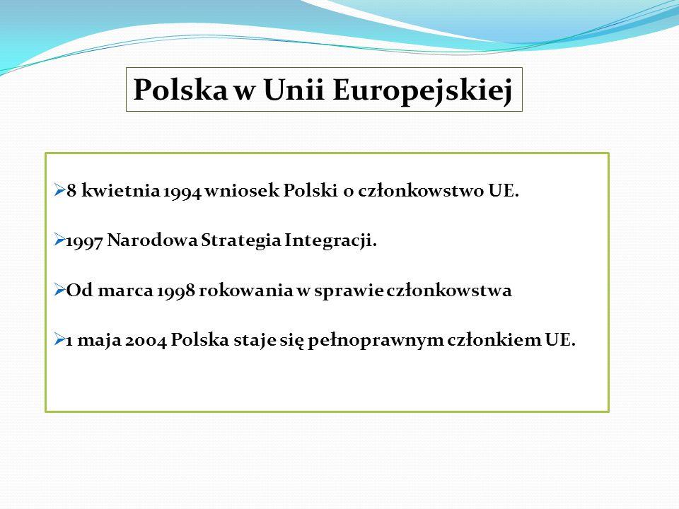  8 kwietnia 1994 wniosek Polski o członkowstwo UE.  1997 Narodowa Strategia Integracji.  Od marca 1998 rokowania w sprawie członkowstwa  1 maja 20