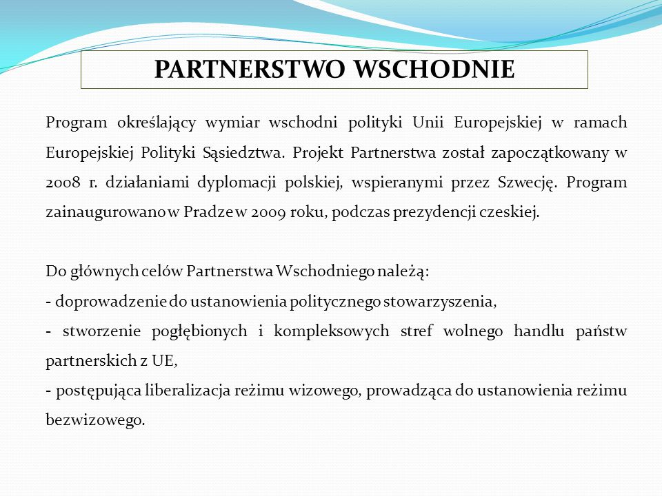 Program określający wymiar wschodni polityki Unii Europejskiej w ramach Europejskiej Polityki Sąsiedztwa. Projekt Partnerstwa został zapoczątkowany w