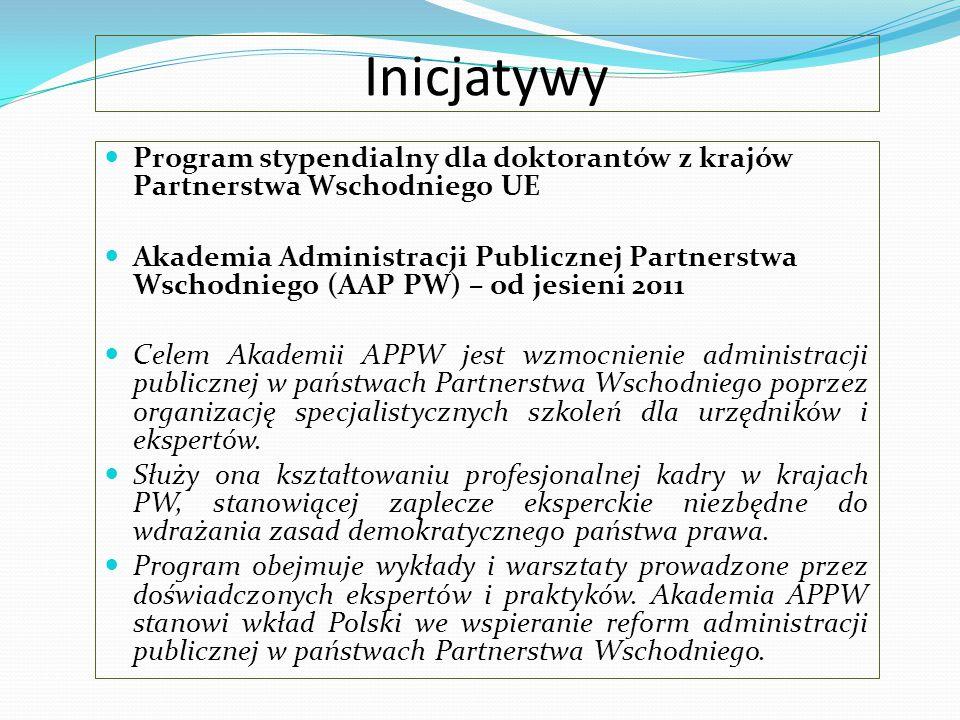 Inicjatywy Program stypendialny dla doktorantów z krajów Partnerstwa Wschodniego UE Akademia Administracji Publicznej Partnerstwa Wschodniego (AAP PW)