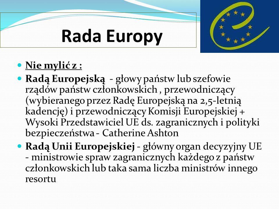 Rada Europy Nie mylić z : Radą Europejską - głowy państw lub szefowie rządów państw członkowskich, przewodniczący (wybieranego przez Radę Europejską n