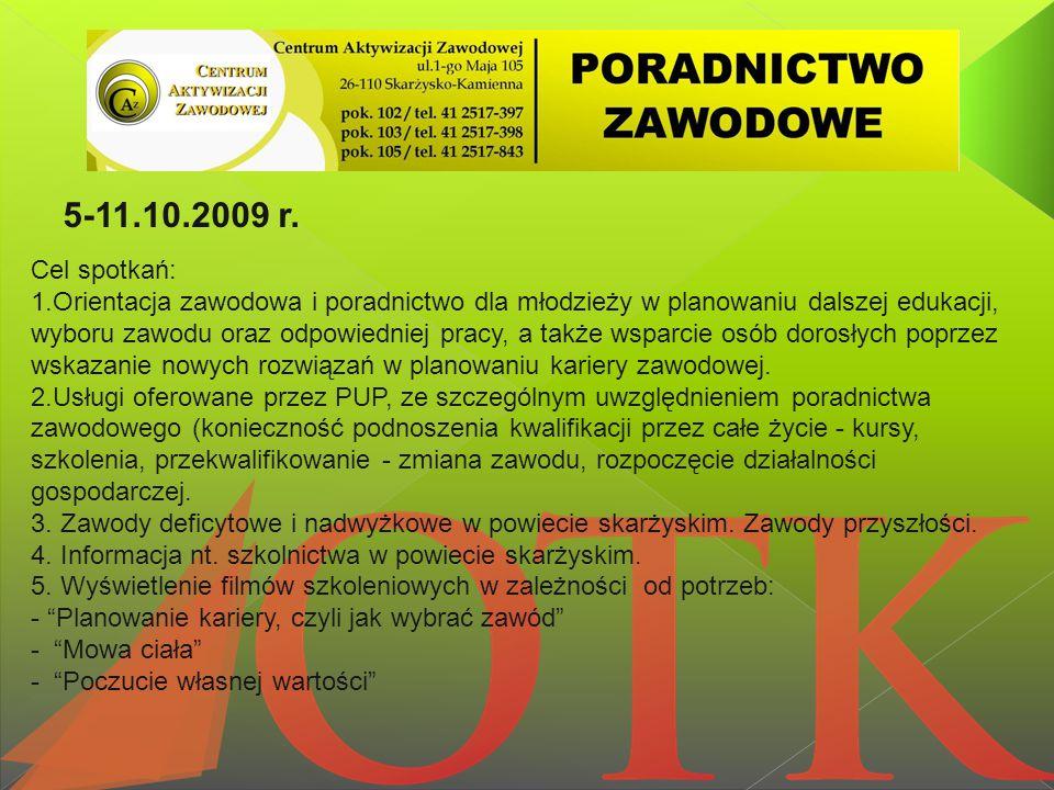 5-11.10.2009 r. Cel spotkań: 1.Orientacja zawodowa i poradnictwo dla młodzieży w planowaniu dalszej edukacji, wyboru zawodu oraz odpowiedniej pracy, a
