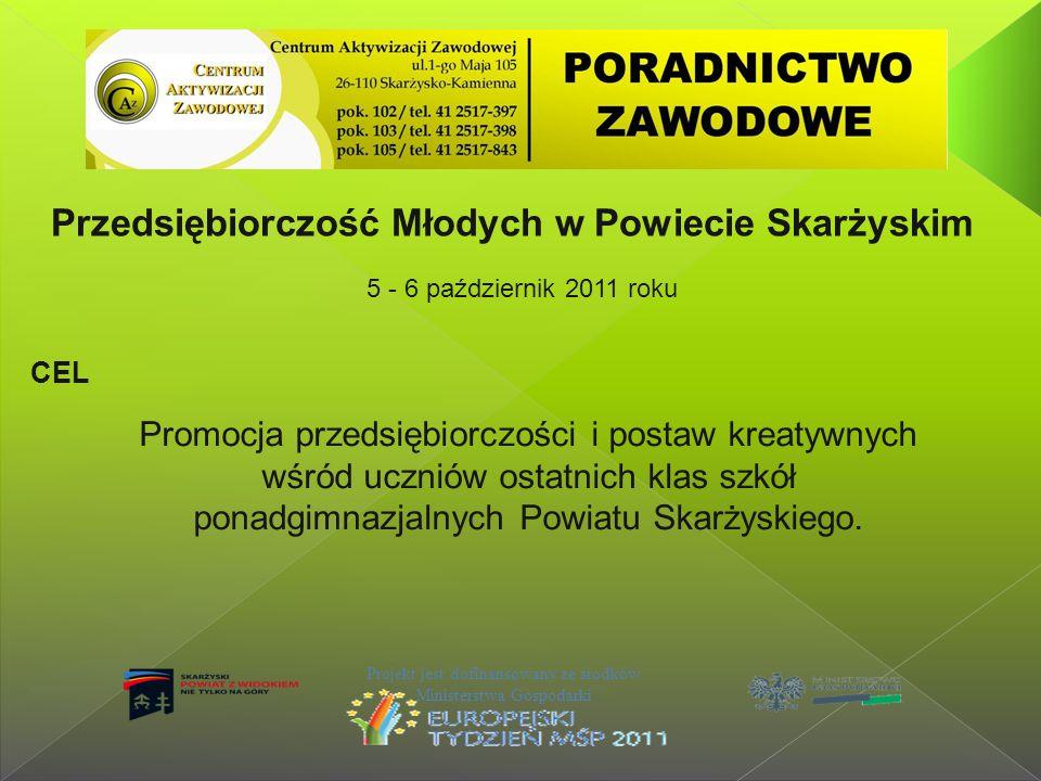 Przedsiębiorczość Młodych w Powiecie Skarżyskim 5 - 6 październik 2011 roku Projekt jest dofinansowany ze środków Ministerstwa Gospodarki CEL Promocja