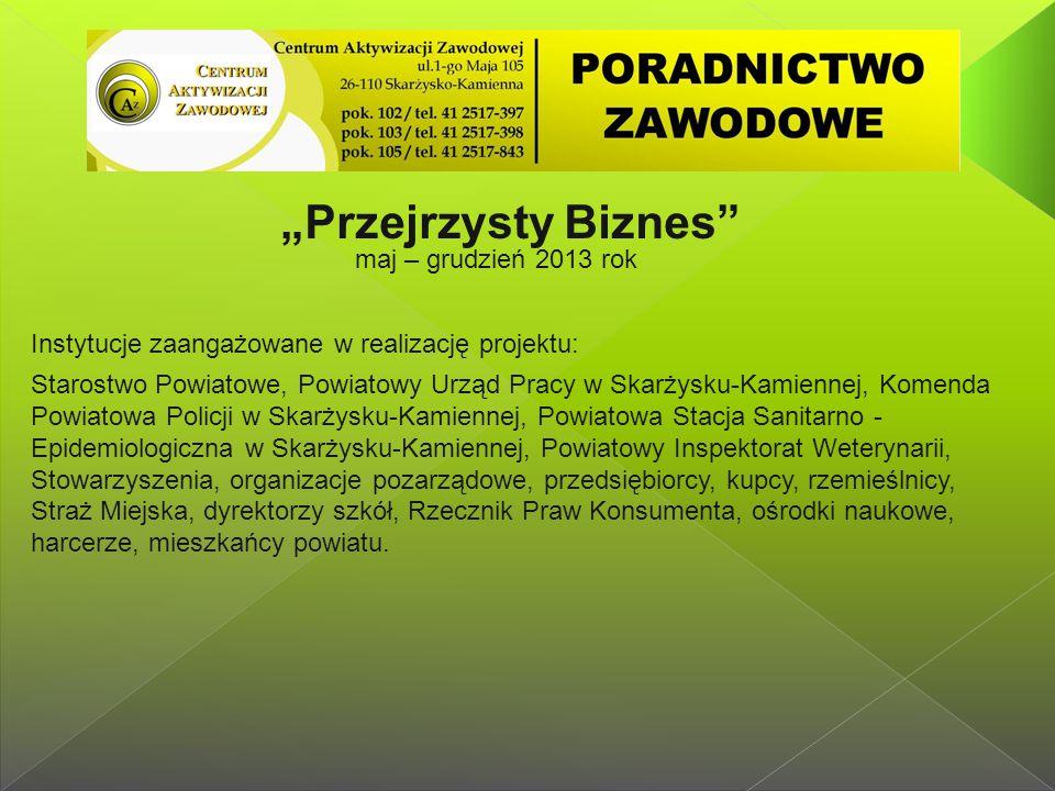 """""""Przejrzysty Biznes"""" maj – grudzień 2013 rok Instytucje zaangażowane w realizację projektu: Starostwo Powiatowe, Powiatowy Urząd Pracy w Skarżysku-Kam"""